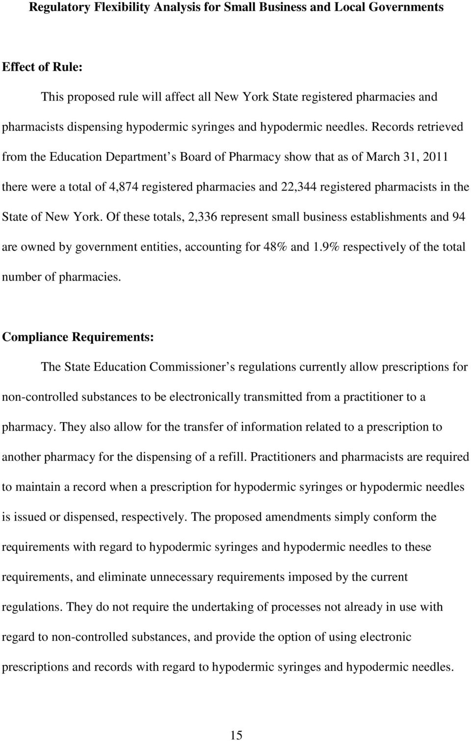Records retrieved from the Education Department s Board of Pharmacy show that as of March 31, 2011 there were a total of 4,874 registered pharmacies and 22,344 registered pharmacists in the State of