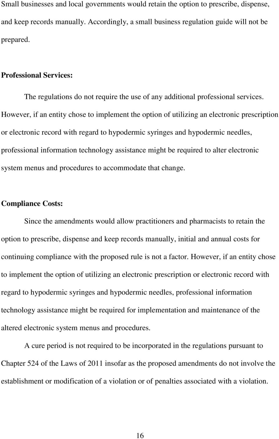 However, if an entity chose to implement the option of utilizing an electronic prescription or electronic record with regard to hypodermic syringes and hypodermic needles, professional information