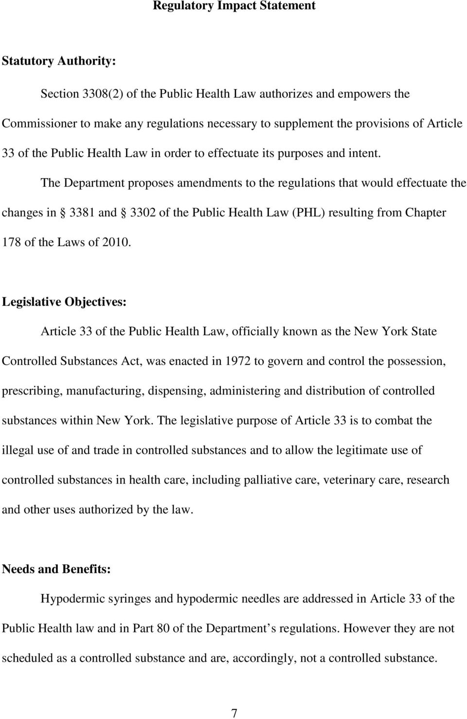 The Department proposes amendments to the regulations that would effectuate the changes in 3381 and 3302 of the Public Health Law (PHL) resulting from Chapter 178 of the Laws of 2010.
