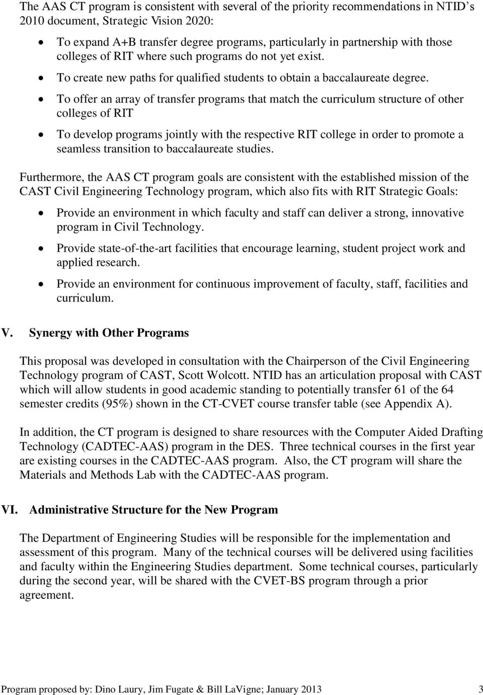 To offer an array of transfer programs that match the curriculum structure of other colleges of RIT To develop programs jointly with the respective RIT college in order to promote a seamless