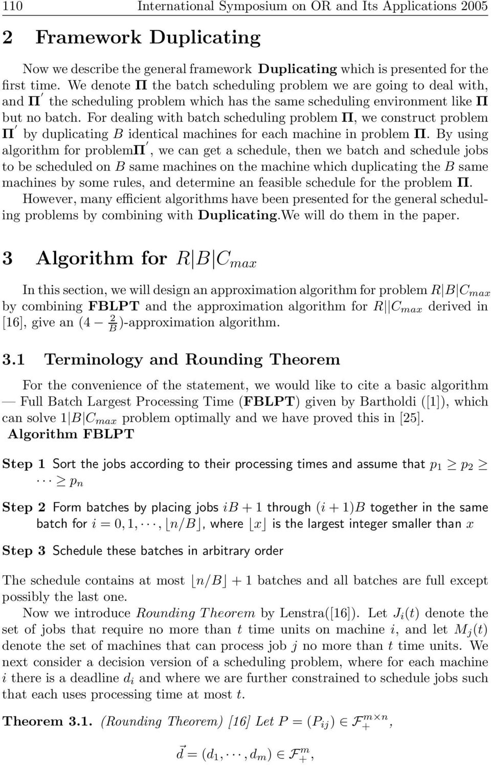 For dealing with batch scheduling problem Π, we construct problem Π by duplicating B identical machines for each machine in problem Π.