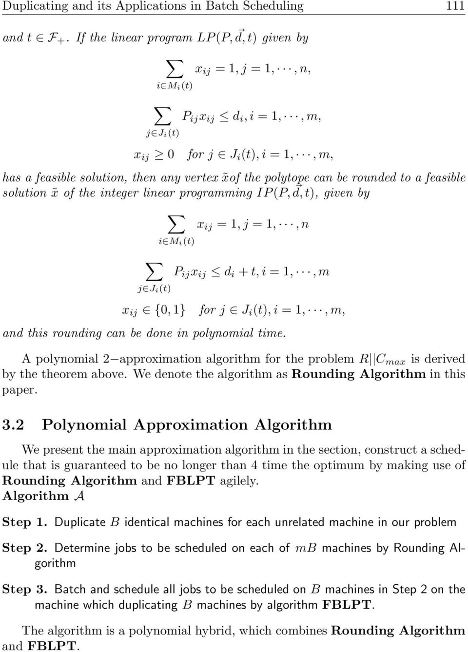 be rounded to a feasible solution x of the integer linear programming IP(P, d, t), given by j J i(t) i M i(t) x ij = 1, j = 1,,n P ij x ij d i + t, i = 1,,m x ij {0, 1} for j J i (t), i = 1,,m, and