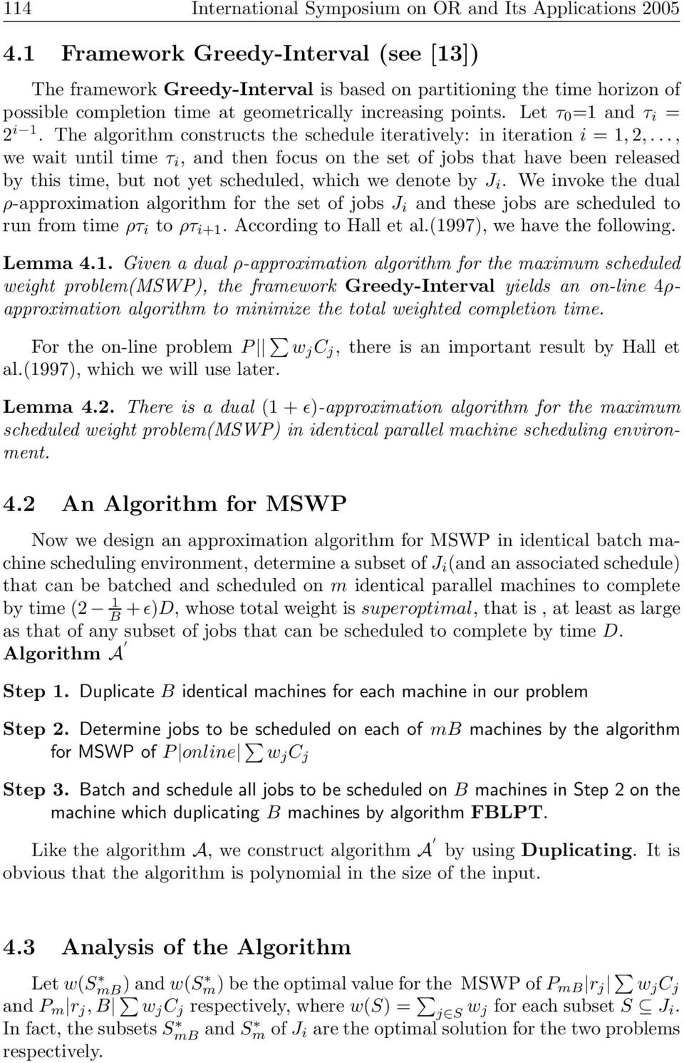 Let τ 0 =1 and τ i = 2 i 1. The algorithm constructs the schedule iteratively: in iteration i = 1, 2,.