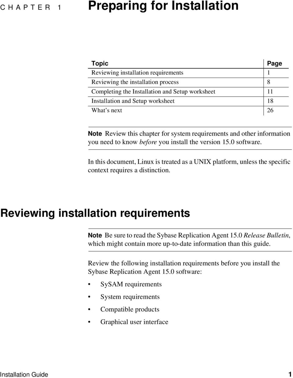In this document, Linux is treated as a UNIX platform, unless the specific context requires a distinction. Reviewing installation requirements Note Be sure to read the Sybase Replication Agent 15.