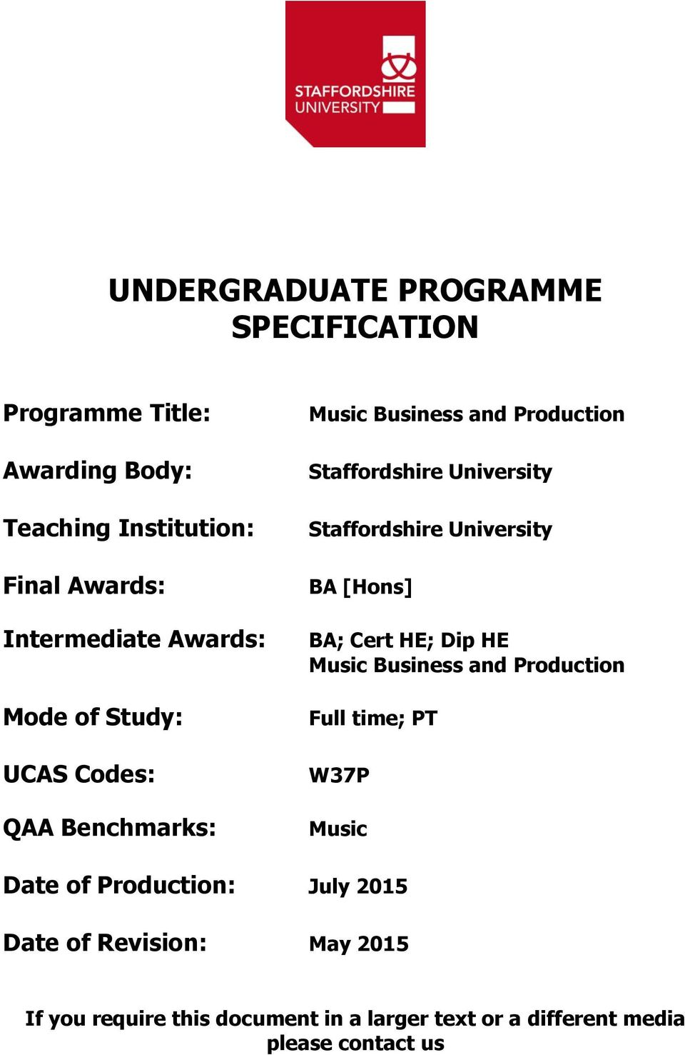 Staffordshire University BA [Hons] BA; Cert HE; Dip HE Music Business and Production Full time; PT W37P Music Date of