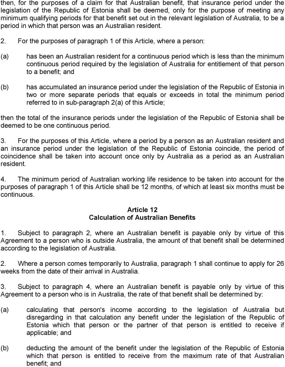 For the purposes of paragraph 1 of this Article, where a person: has been an Australian resident for a continuous period which is less than the minimum continuous period required by the legislation