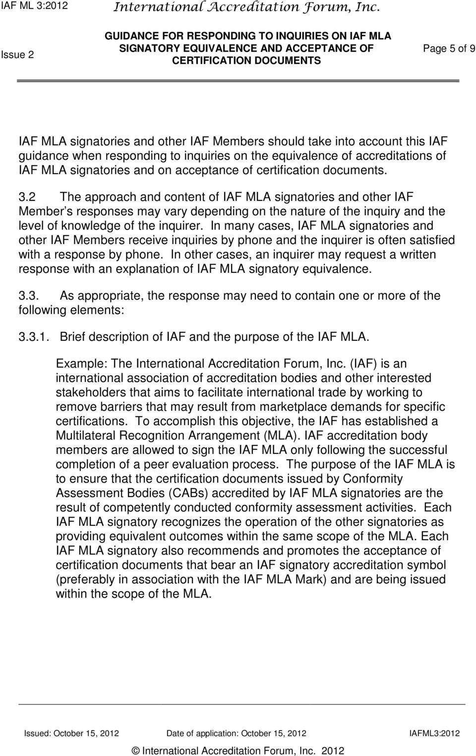 2 The approach and content of IAF MLA signatories and other IAF Member s responses may vary depending on the nature of the inquiry and the level of knowledge of the inquirer.