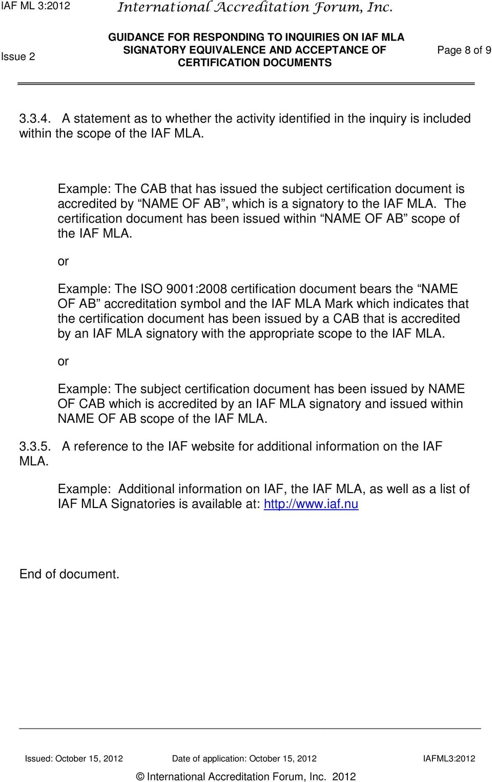 The certification document has been issued within NAME OF AB scope of the IAF MLA.