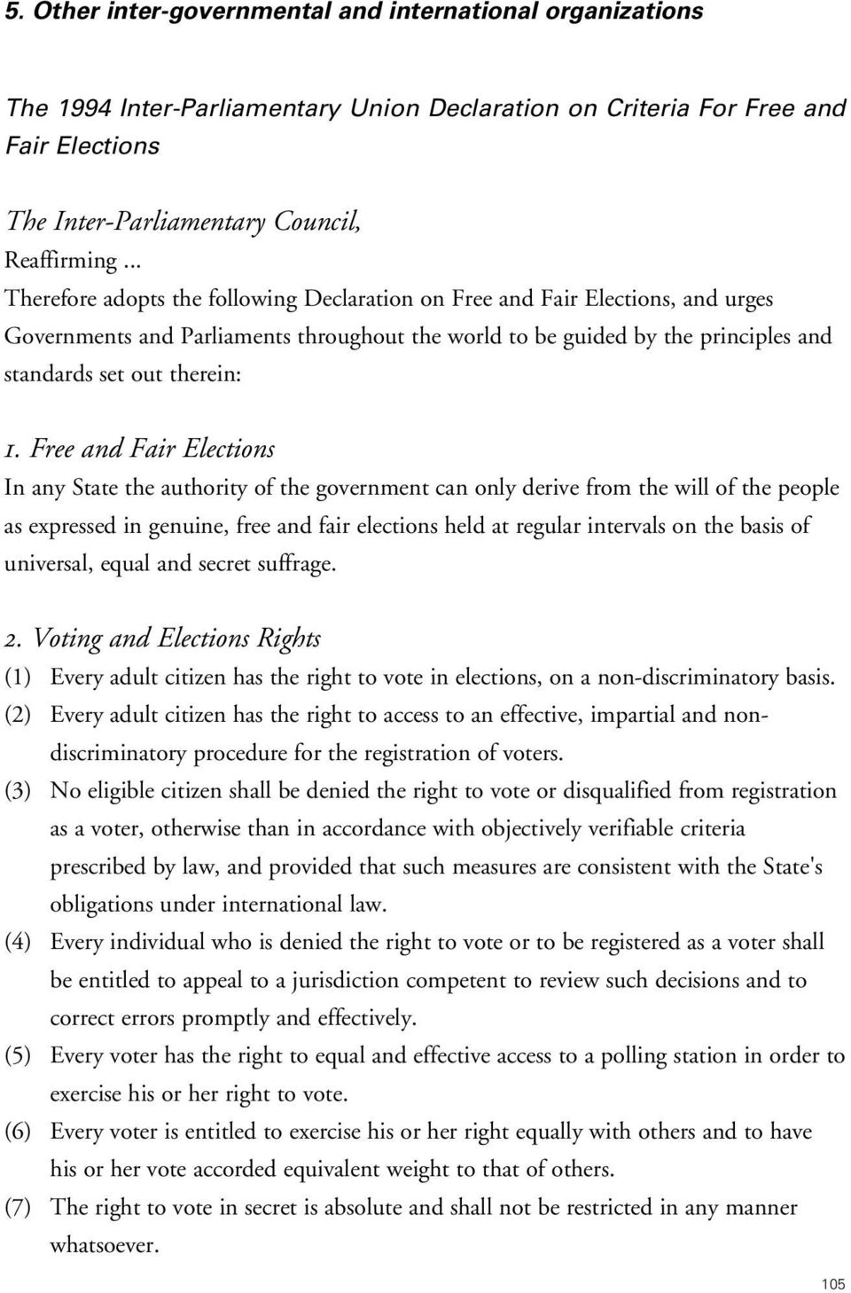 Free and Fair Elections In any State the authority of the government can only derive from the will of the people as expressed in genuine, free and fair elections held at regular intervals on the