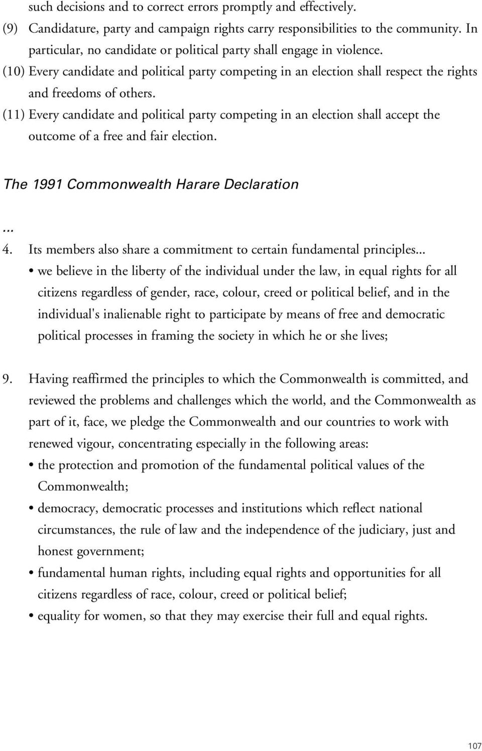 (11) Every candidate and political party competing in an election shall accept the outcome of a free and fair election. The 1991 Commonwealth Harare Declaration... 4.