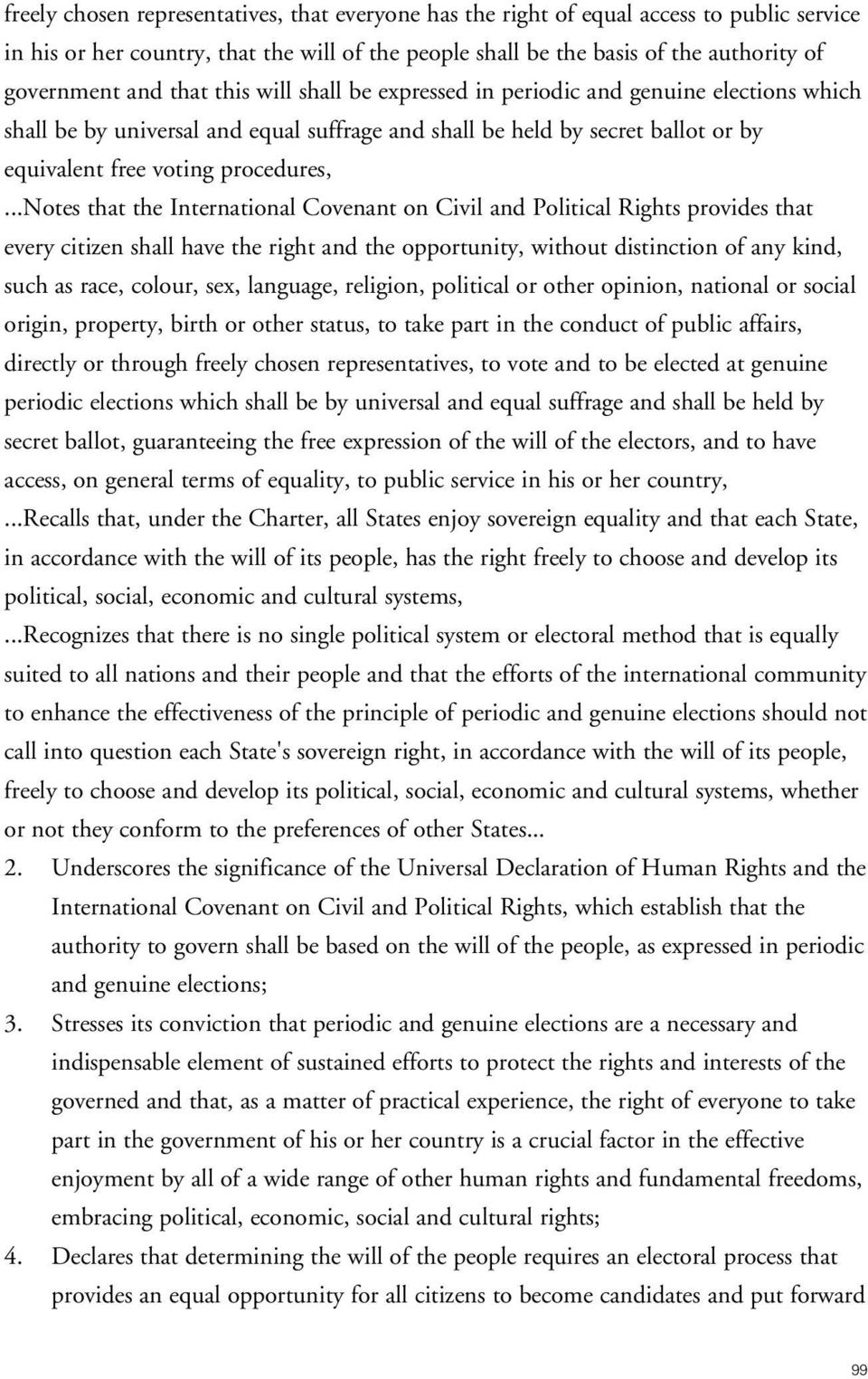 ..notes that the International Covenant on Civil and Political Rights provides that every citizen shall have the right and the opportunity, without distinction of any kind, such as race, colour, sex,