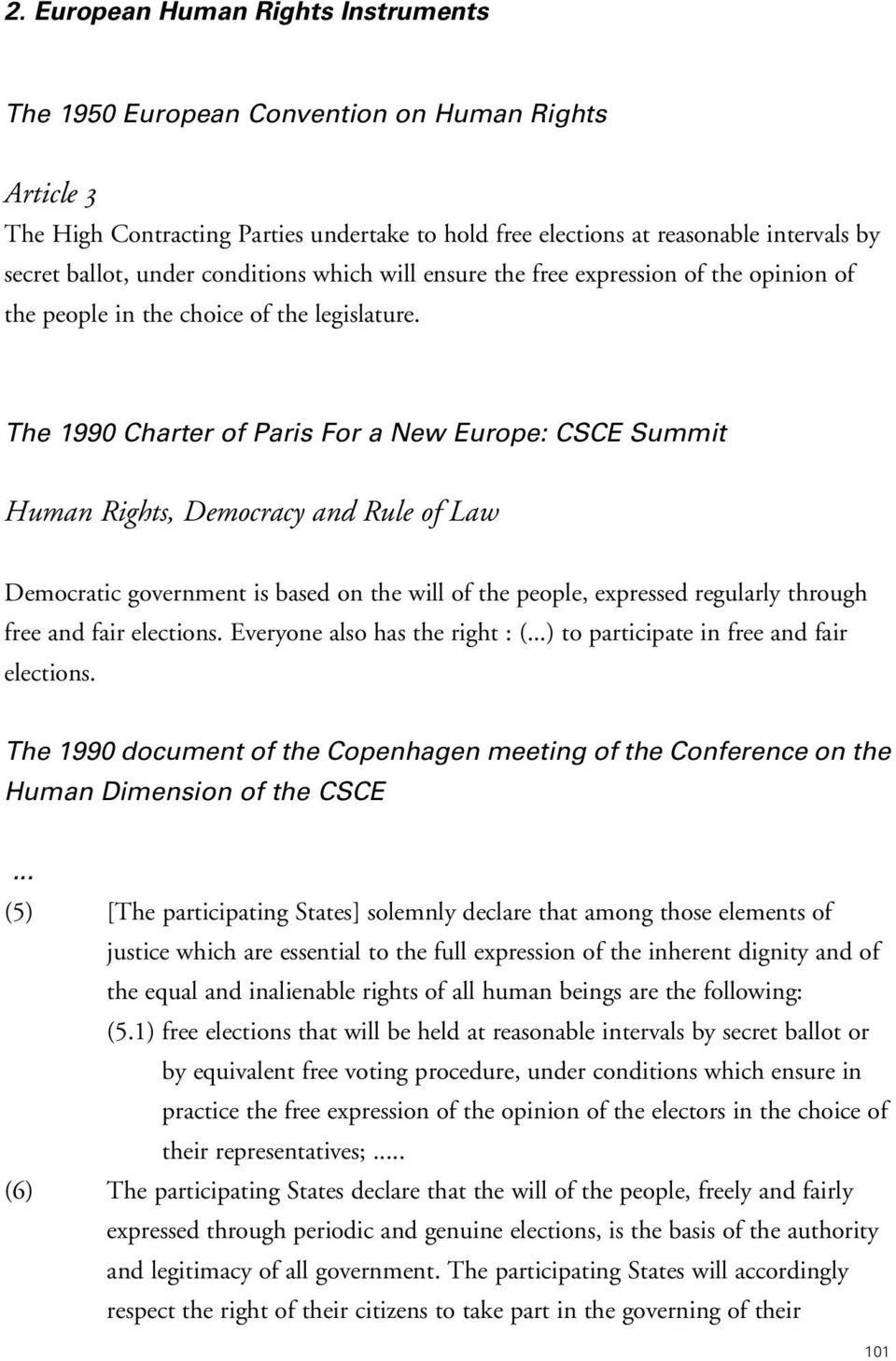 The 1990 Charter of Paris For a New Europe: CSCE Summit Human Rights, Democracy and Rule of Law Democratic government is based on the will of the people, expressed regularly through free and fair