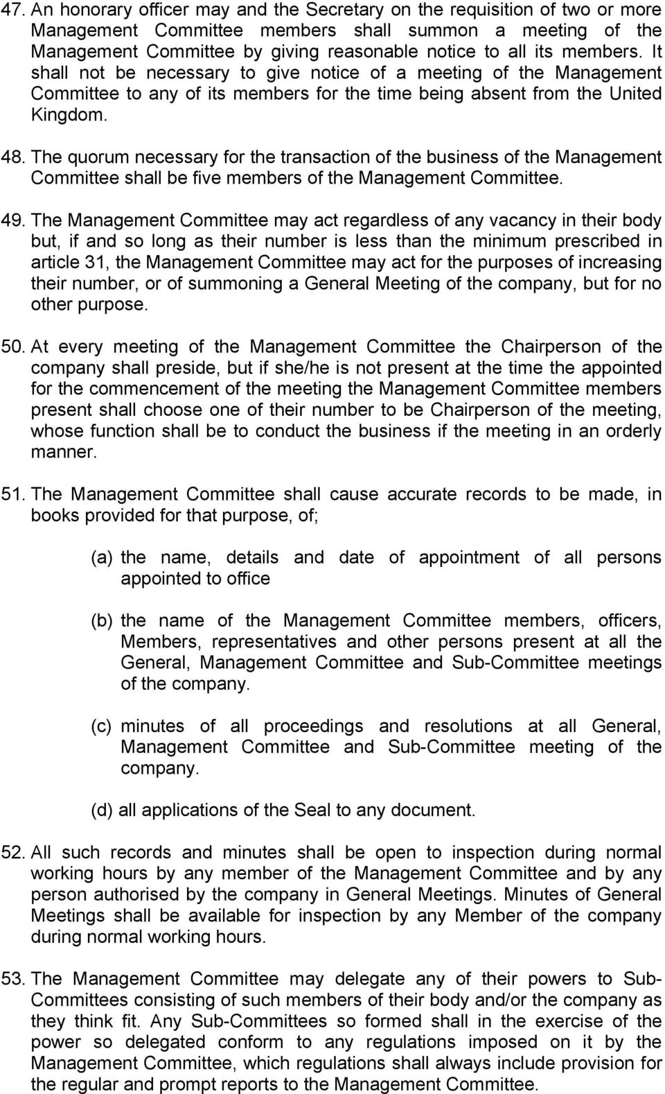 The quorum necessary for the transaction of the business of the Management Committee shall be five members of the Management Committee. 49.