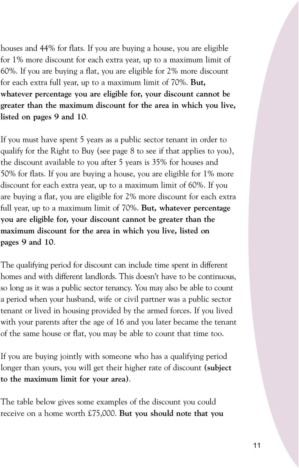 But, whatever percentage you are eligible for, your discount cannot be greater than the maximum discount for the area in which you live, listed on pages 9 and 10.