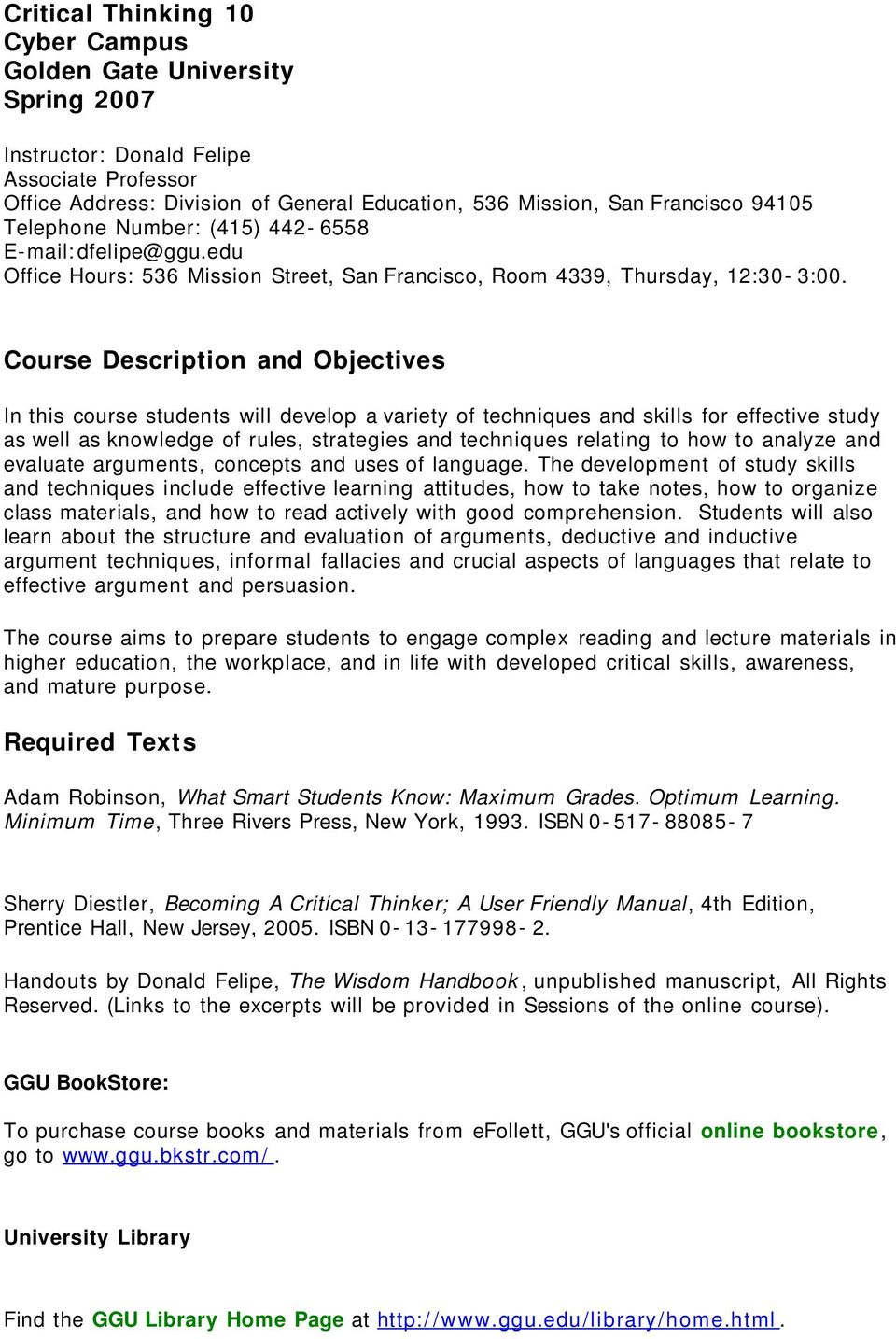 Course Description and Objectives In this course students will develop a variety of techniques and skills for effective study as well as knowledge of rules, strategies and techniques relating to how