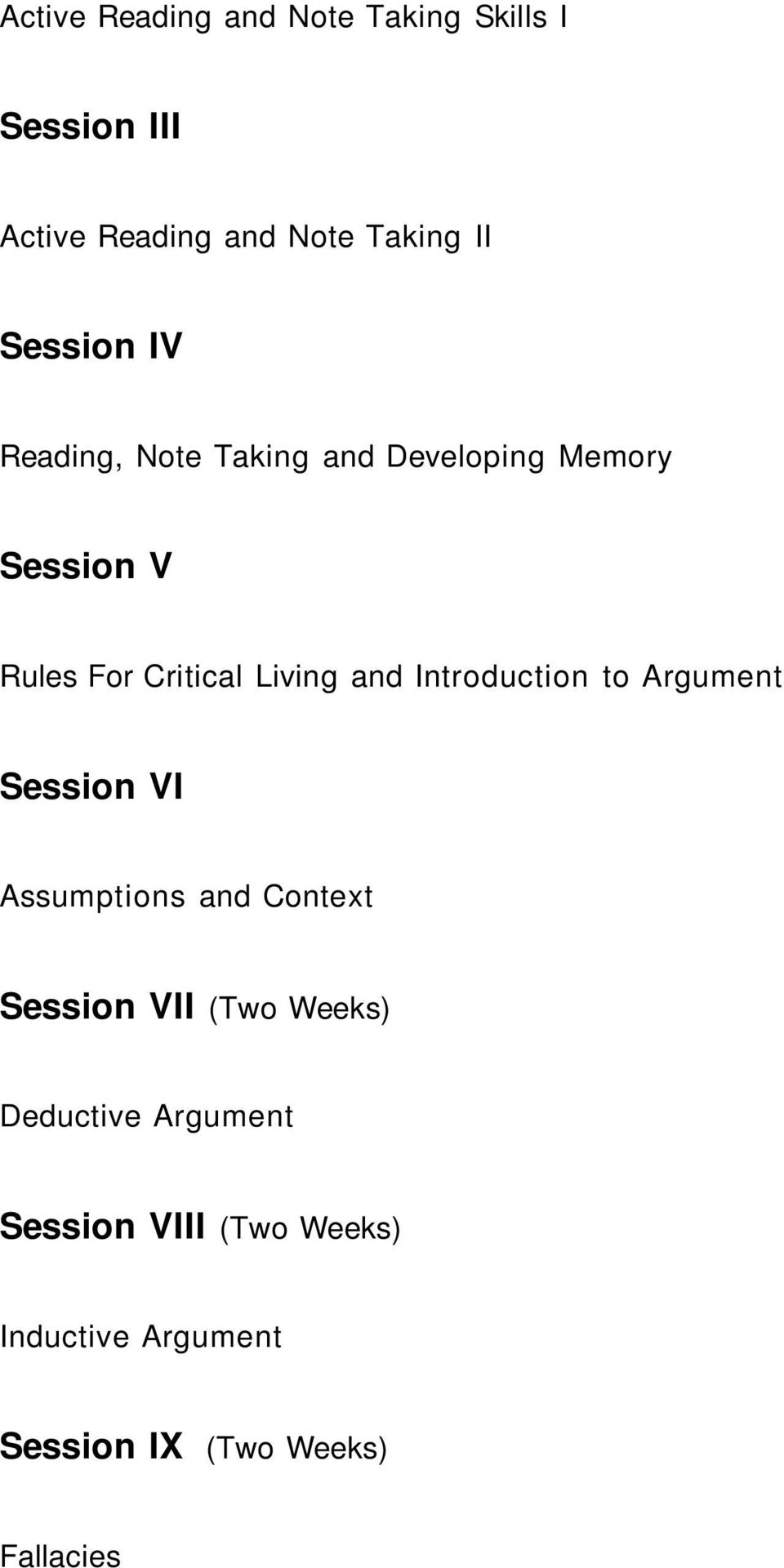 and Introduction to Argument Session VI Assumptions and Context Session VII (Two Weeks)