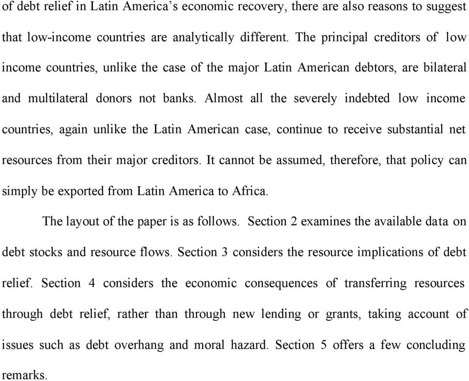 Almost all the severely indebted low income countries, again unlike the Latin American case, continue to receive substantial net resources from their major creditors.