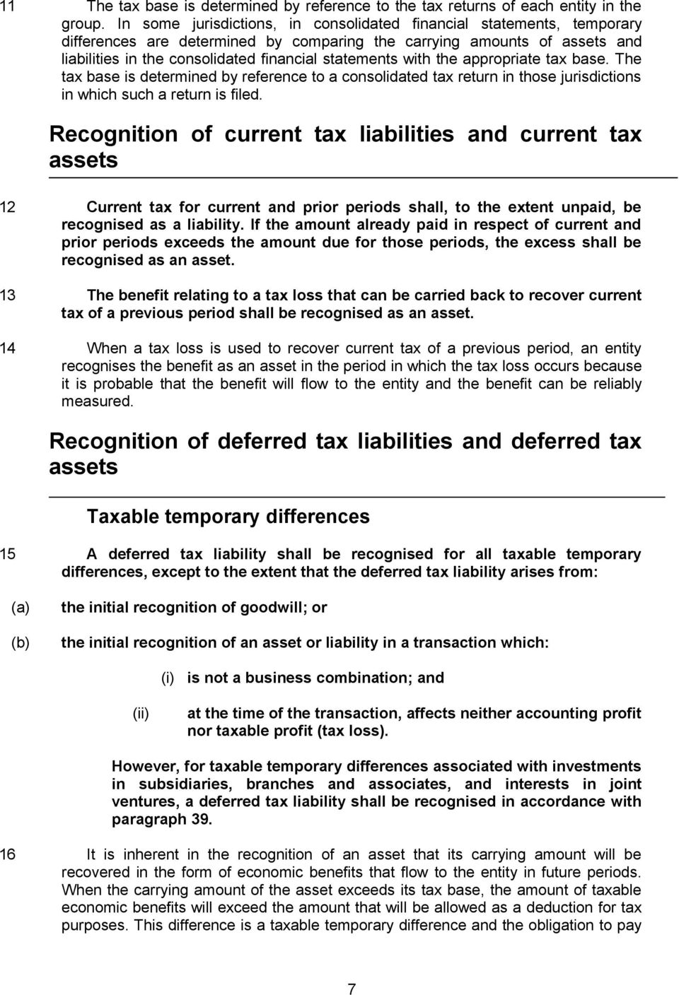 with the appropriate tax base. The tax base is determined by reference to a consolidated tax return in those jurisdictions in which such a return is filed.