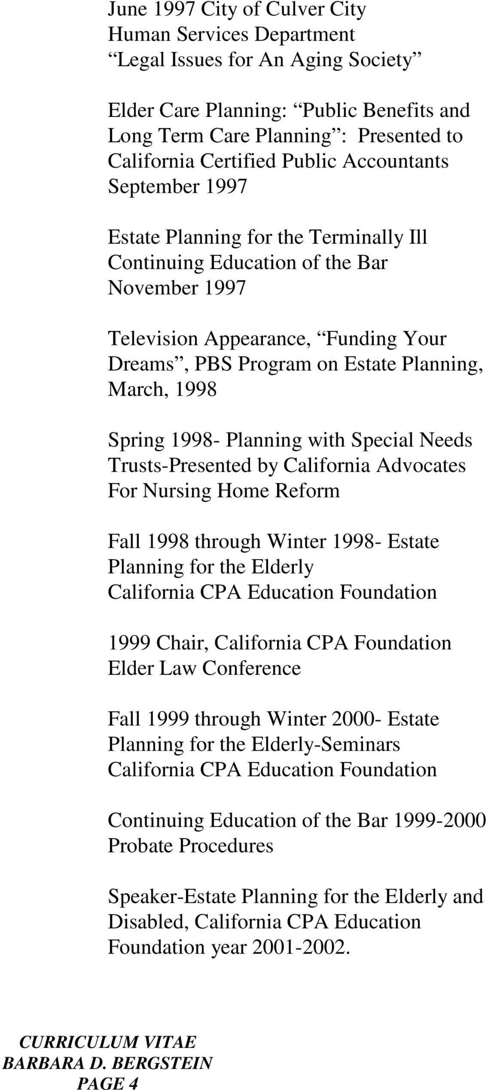 Spring 1998- Planning with Special Needs Trusts-Presented by California Advocates For Nursing Home Reform Fall 1998 through Winter 1998- Estate Planning for the Elderly California CPA Education