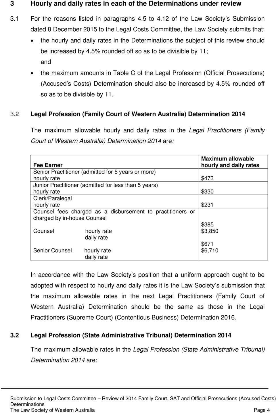 5% rounded off so as to be divisible by 11; and the maximum amounts in Table C of the Legal Profession (Official Prosecutions) (Accused s Costs) Determination should also be increased by 4.