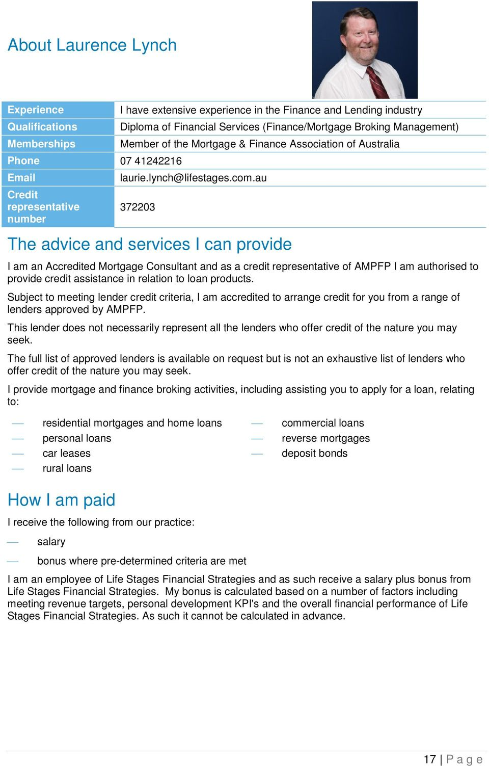 au 372203 The advice and services I can provide I am an Accredited Mortgage Consultant and as a credit representative of AMPFP I am authorised to provide credit assistance in relation to loan