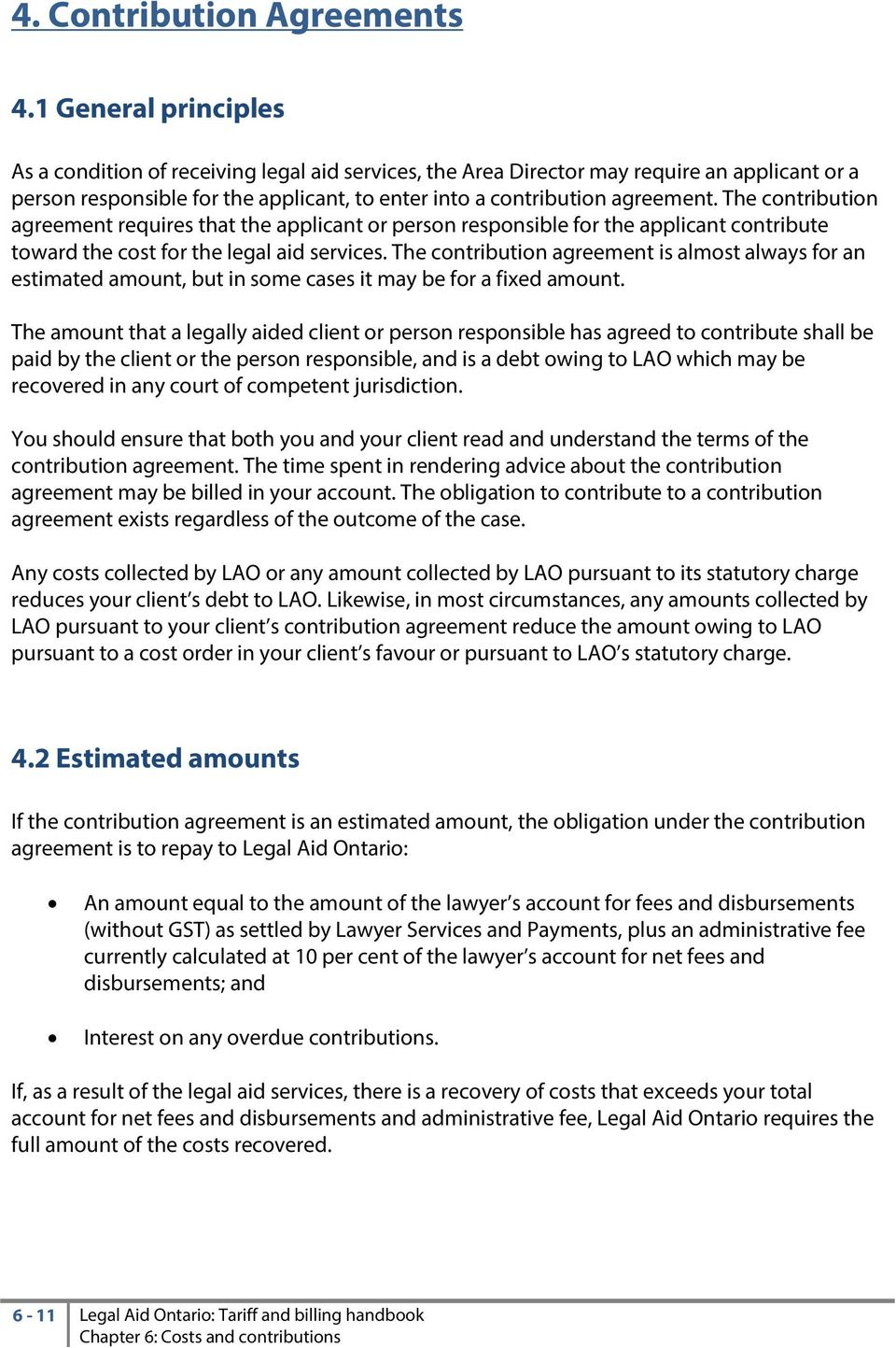 The contribution agreement requires that the applicant or person responsible for the applicant contribute toward the cost for the legal aid services.