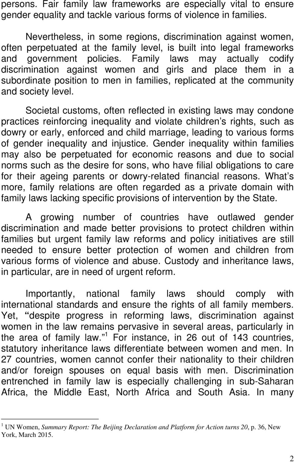 Family laws may actually codify discrimination against women and girls and place them in a subordinate position to men in families, replicated at the community and society level.