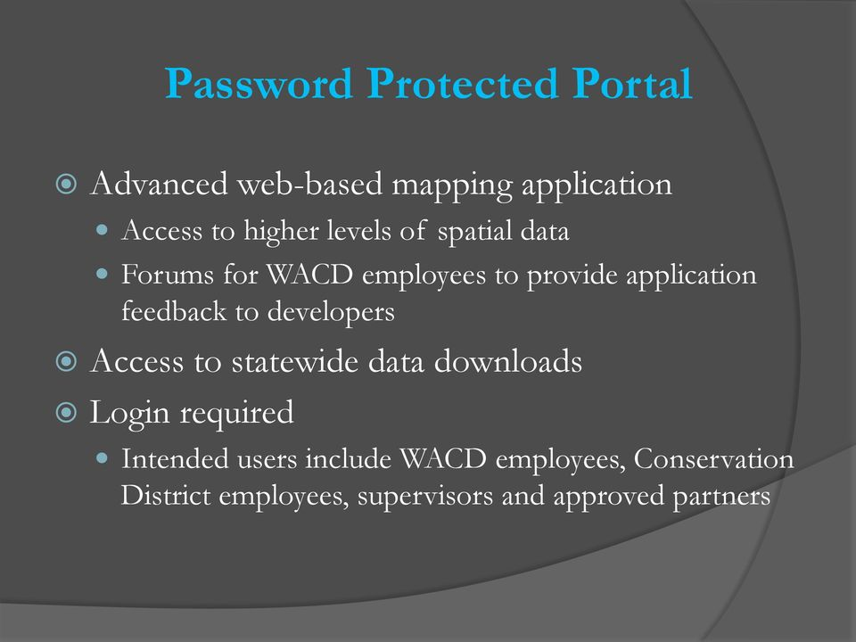 to developers Access to statewide data downloads Login required Intended users