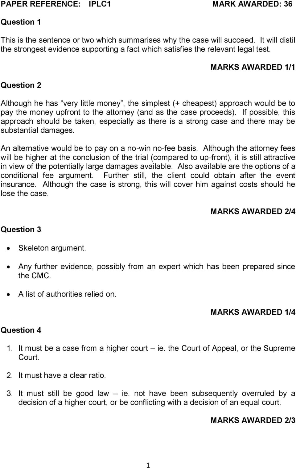 Question 2 MARKS AWARDED 1/1 Although he has very little money, the simplest (+ cheapest) approach would be to pay the money upfront to the attorney (and as the case proceeds).