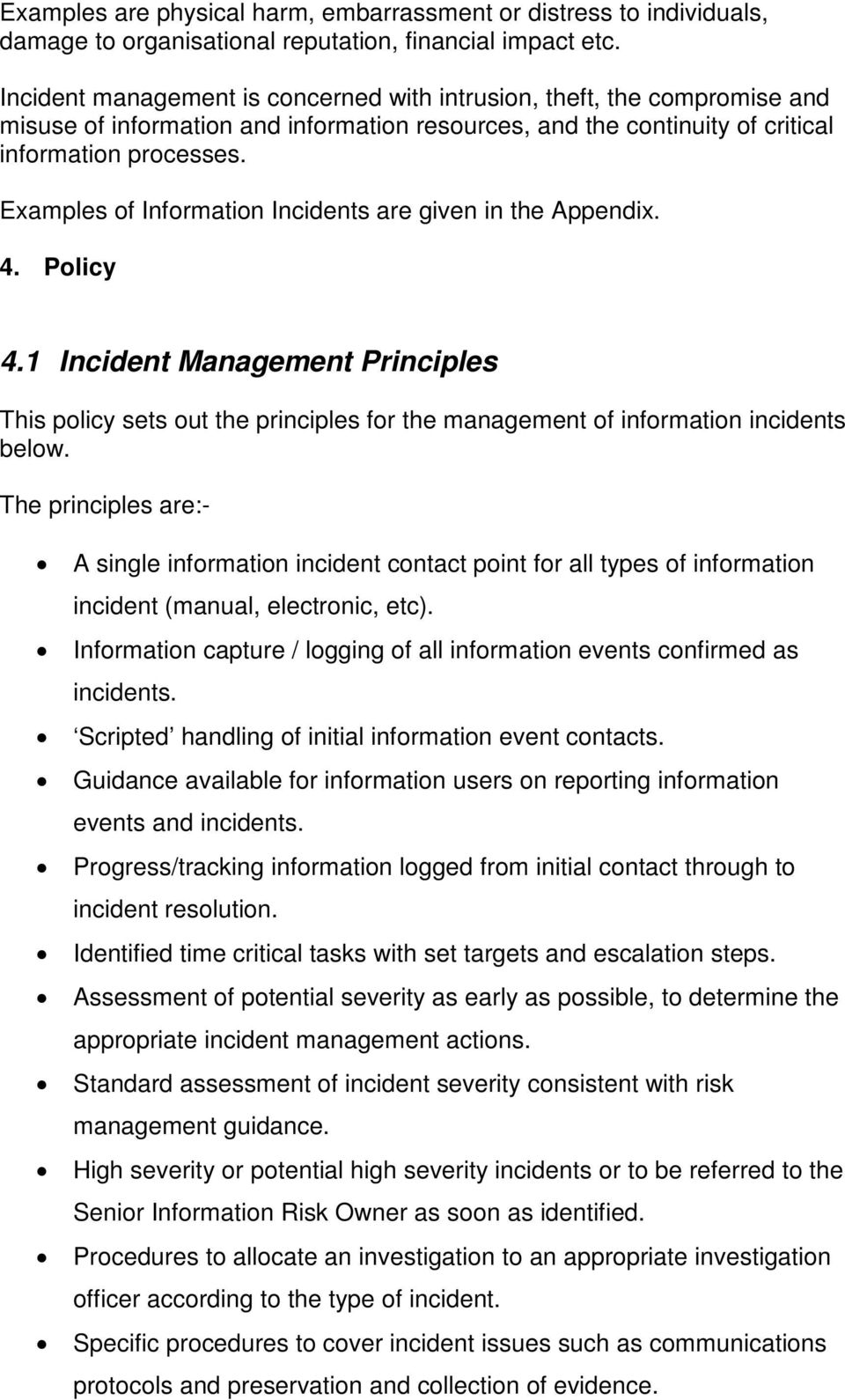 Examples of Information Incidents are given in the Appendix. 4. Policy 4.1 Incident Management Principles This policy sets out the principles for the management of information incidents below.