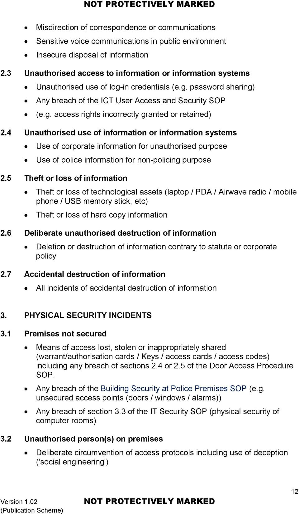 4 Unauthorised use of information or information systems Use of corporate information for unauthorised purpose Use of police information for non-policing purpose 2.