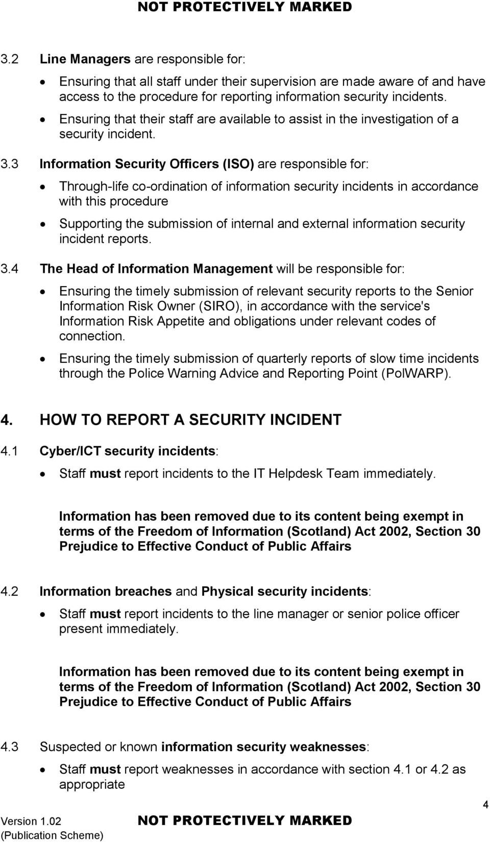 3 Information Security Officers (ISO) are responsible for: Through-life co-ordination of information security incidents in accordance with this procedure Supporting the submission of internal and