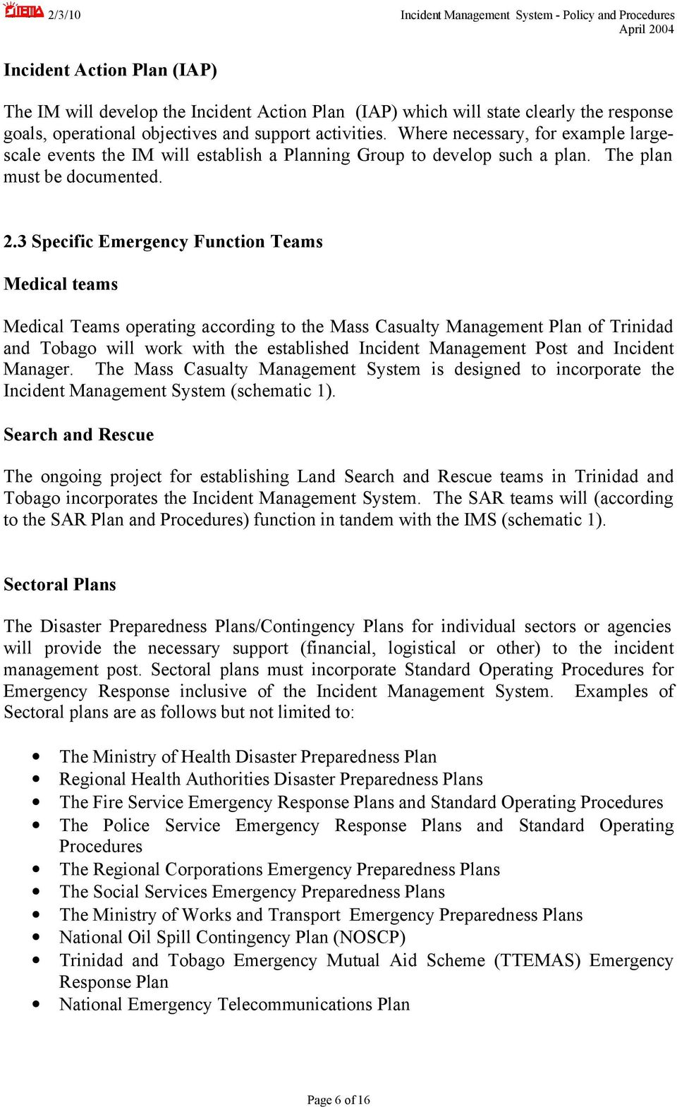 3 Specific Emergency Function Teams Medical teams Medical Teams operating according to the Mass Casualty Management Plan of Trinidad and Tobago will work with the established Incident Management Post
