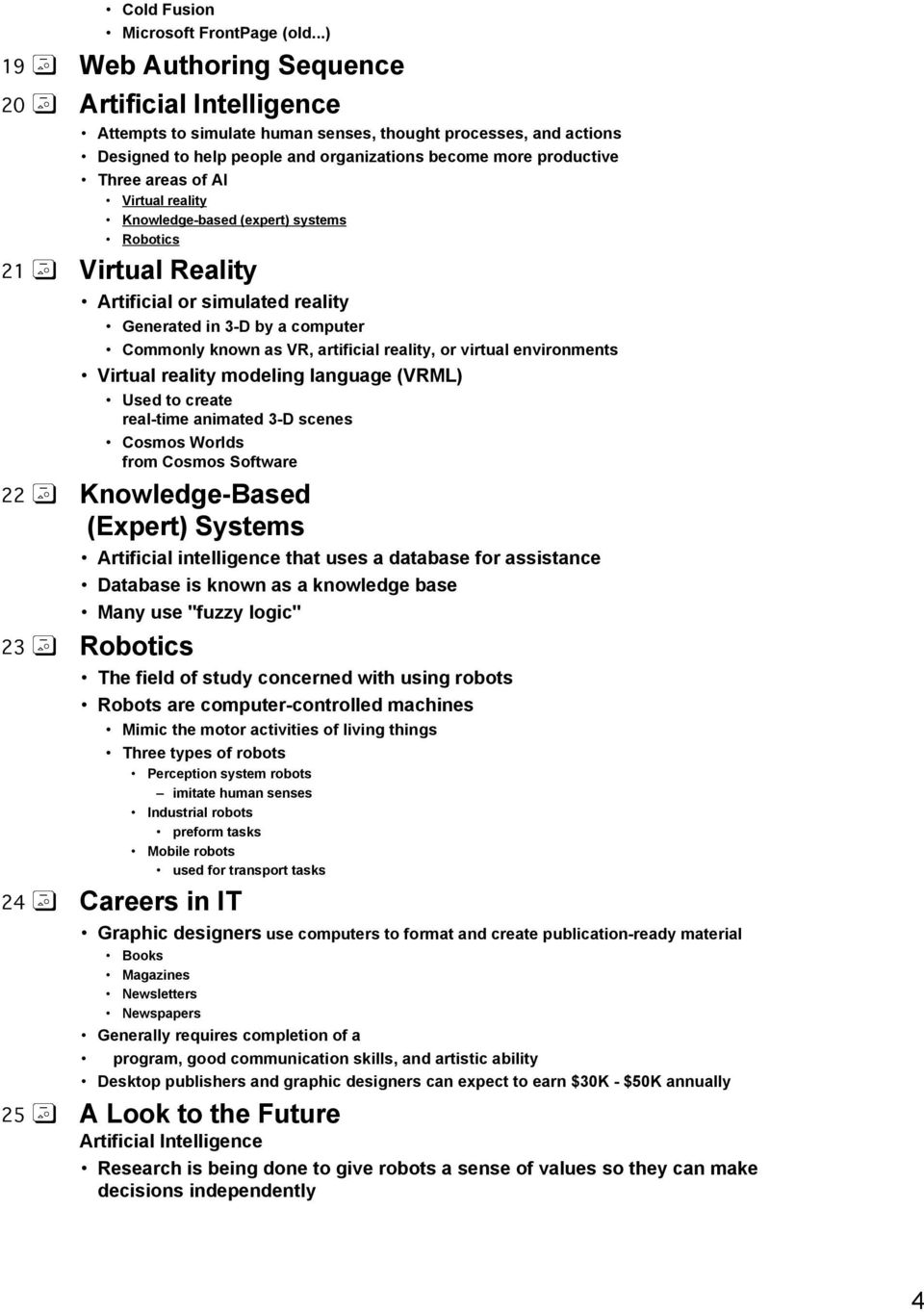of AI Virtual reality Knowledge-based (expert) systems Robotics 21 Virtual Reality Artificial or simulated reality Generated in 3-D by a computer Commonly known as VR, artificial reality, or virtual