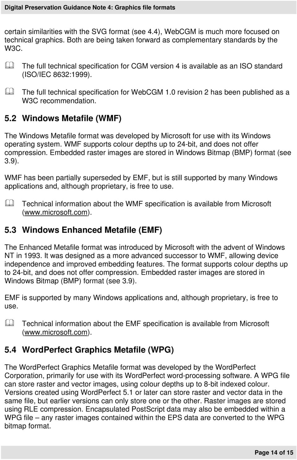 0 revision 2 has been published as a W3C recommendation. 5.2 Windows Metafile (WMF) The Windows Metafile format was developed by Microsoft for use with its Windows operating system.