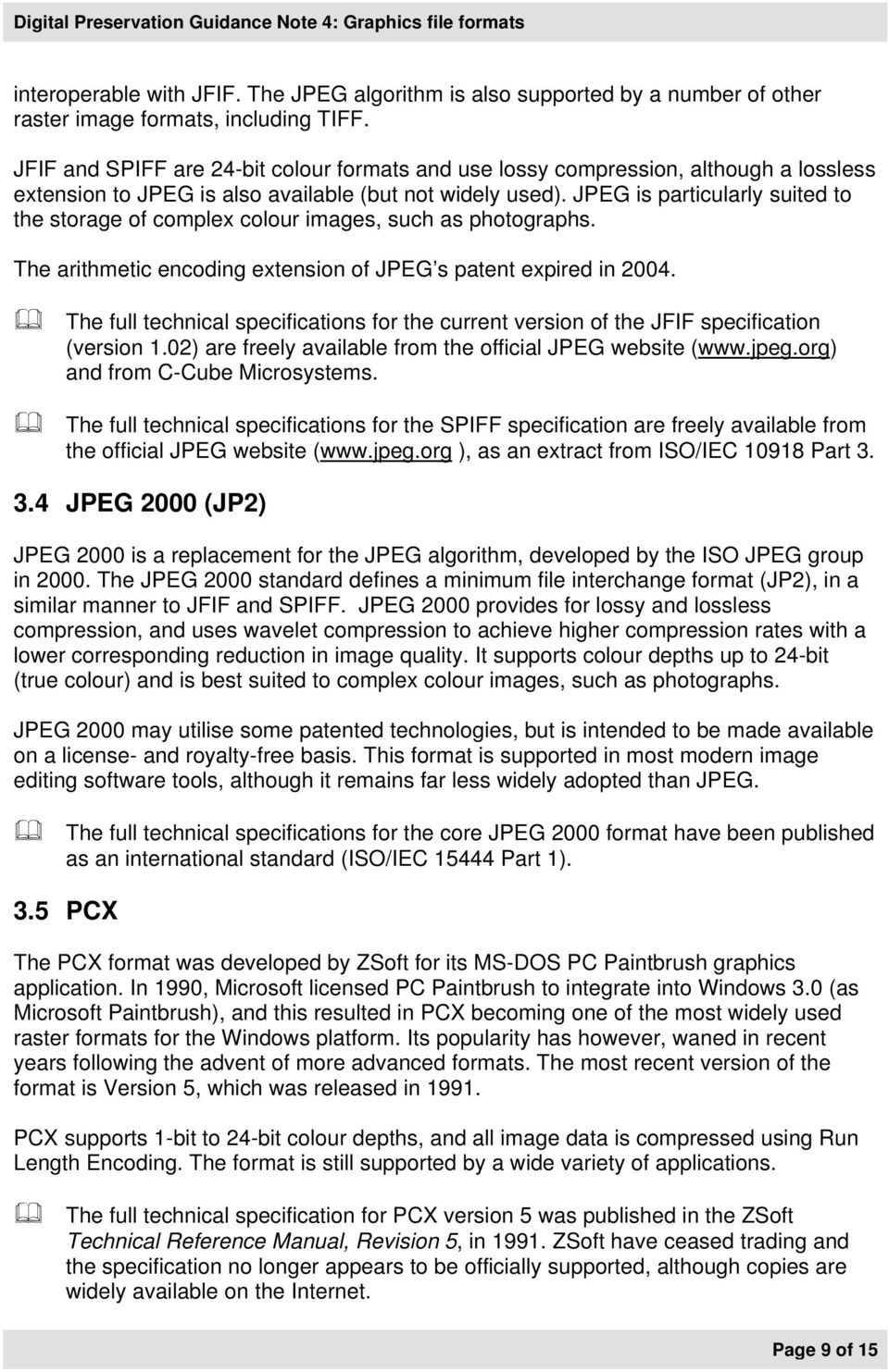JPEG is particularly suited to the storage of complex colour images, such as photographs. The arithmetic encoding extension of JPEG s patent expired in 2004.
