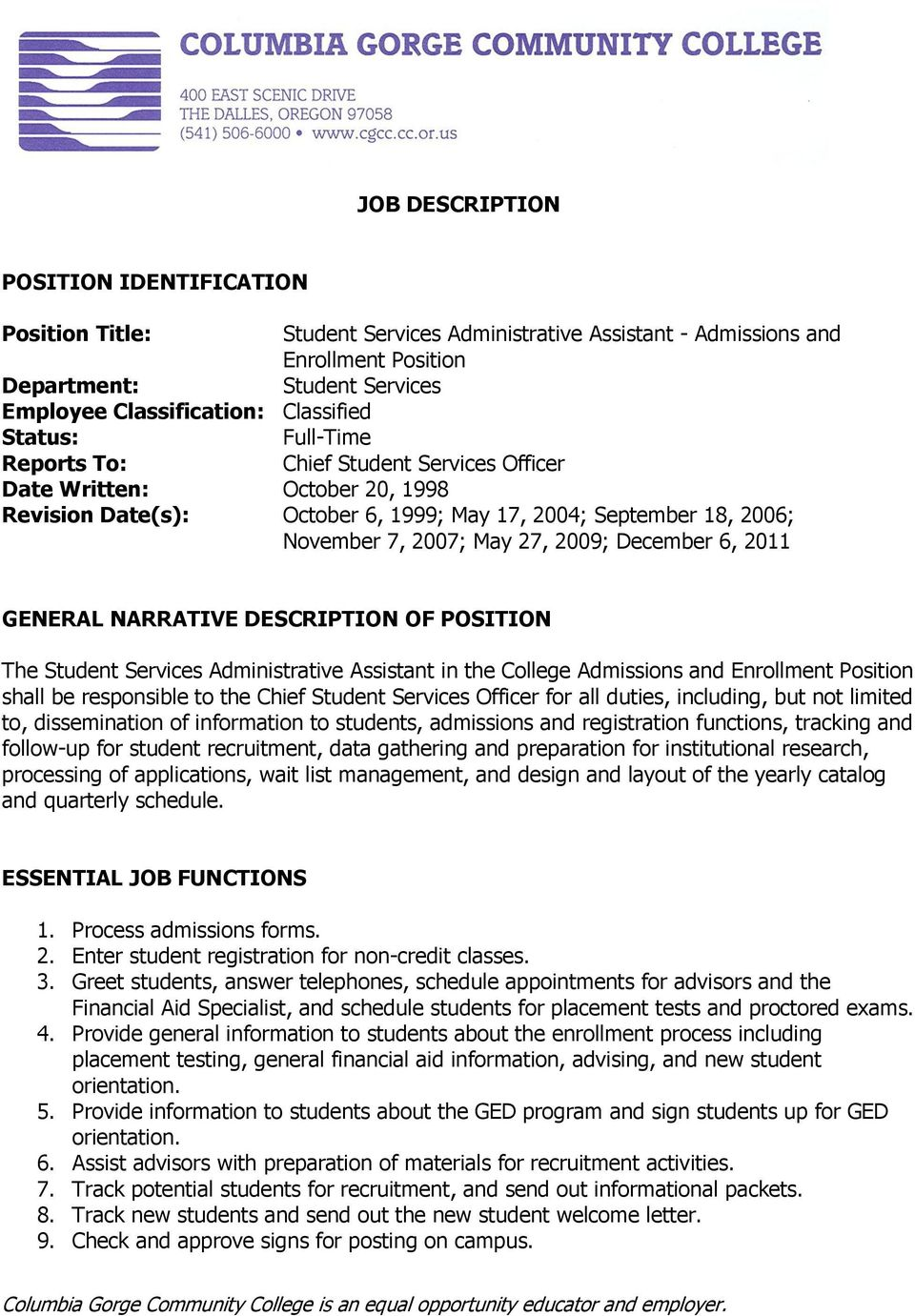 December 6, 2011 GENERAL NARRATIVE DESCRIPTION OF POSITION The Student Services Administrative Assistant in the College Admissions and Enrollment Position shall be responsible to the Chief Student