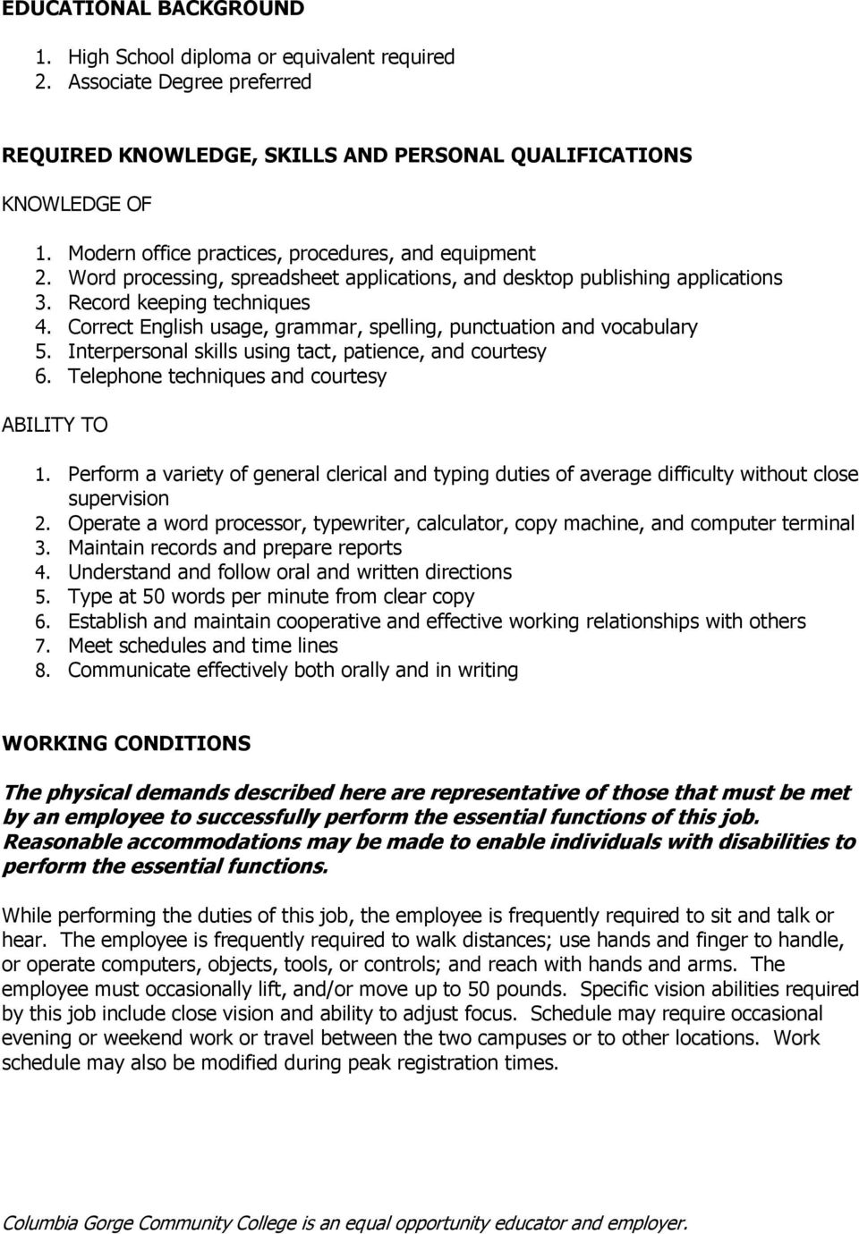 Correct English usage, grammar, spelling, punctuation and vocabulary 5. Interpersonal skills using tact, patience, and courtesy 6. Telephone techniques and courtesy ABILITY TO 1.