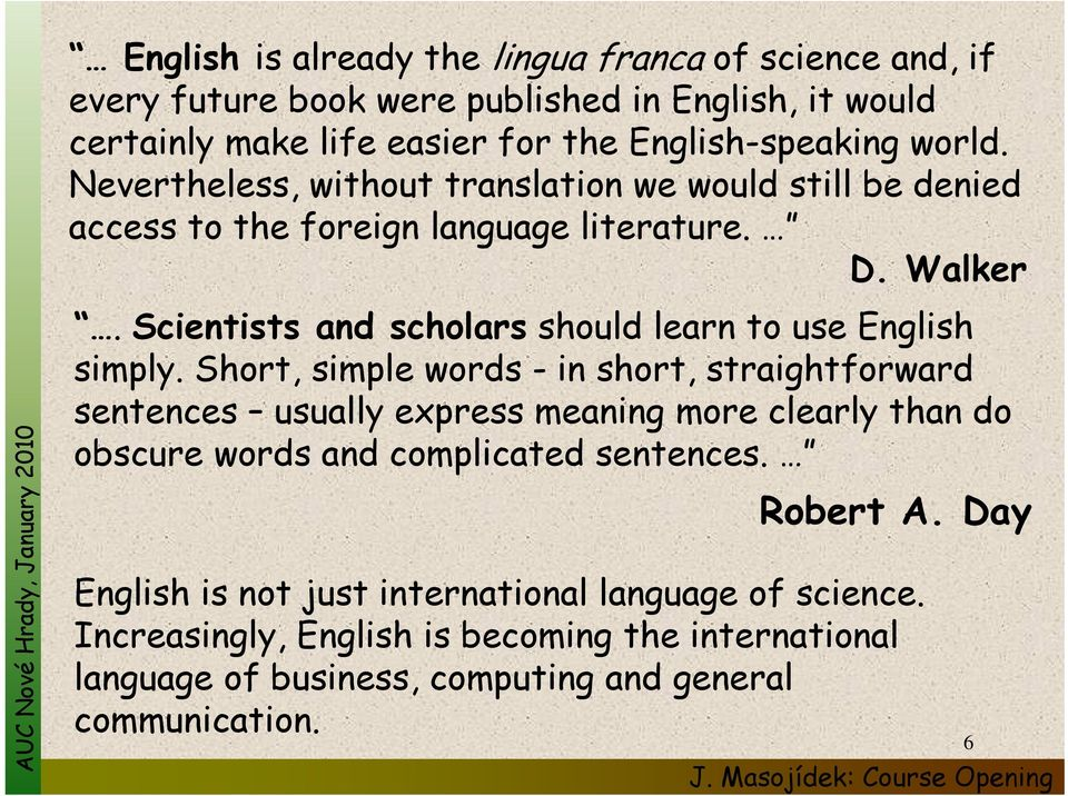 Short, simple words - in short, straightforward sentences usually express meaning more clearly l than do obscure words and complicated sentences. Robert A.