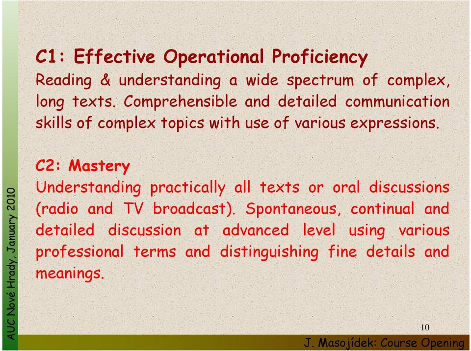 C2: Mastery Understanding practically all texts or oral discussions (radio and TV broadcast).