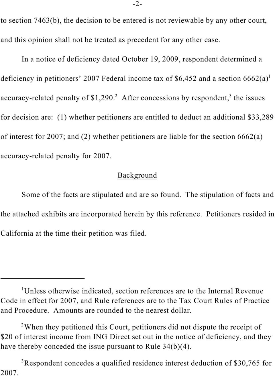 After concessions by respondent, the issues for decision are: (1) whether petitioners are entitled to deduct an additional $33,289 of interest for 2007; and (2) whether petitioners are liable for the