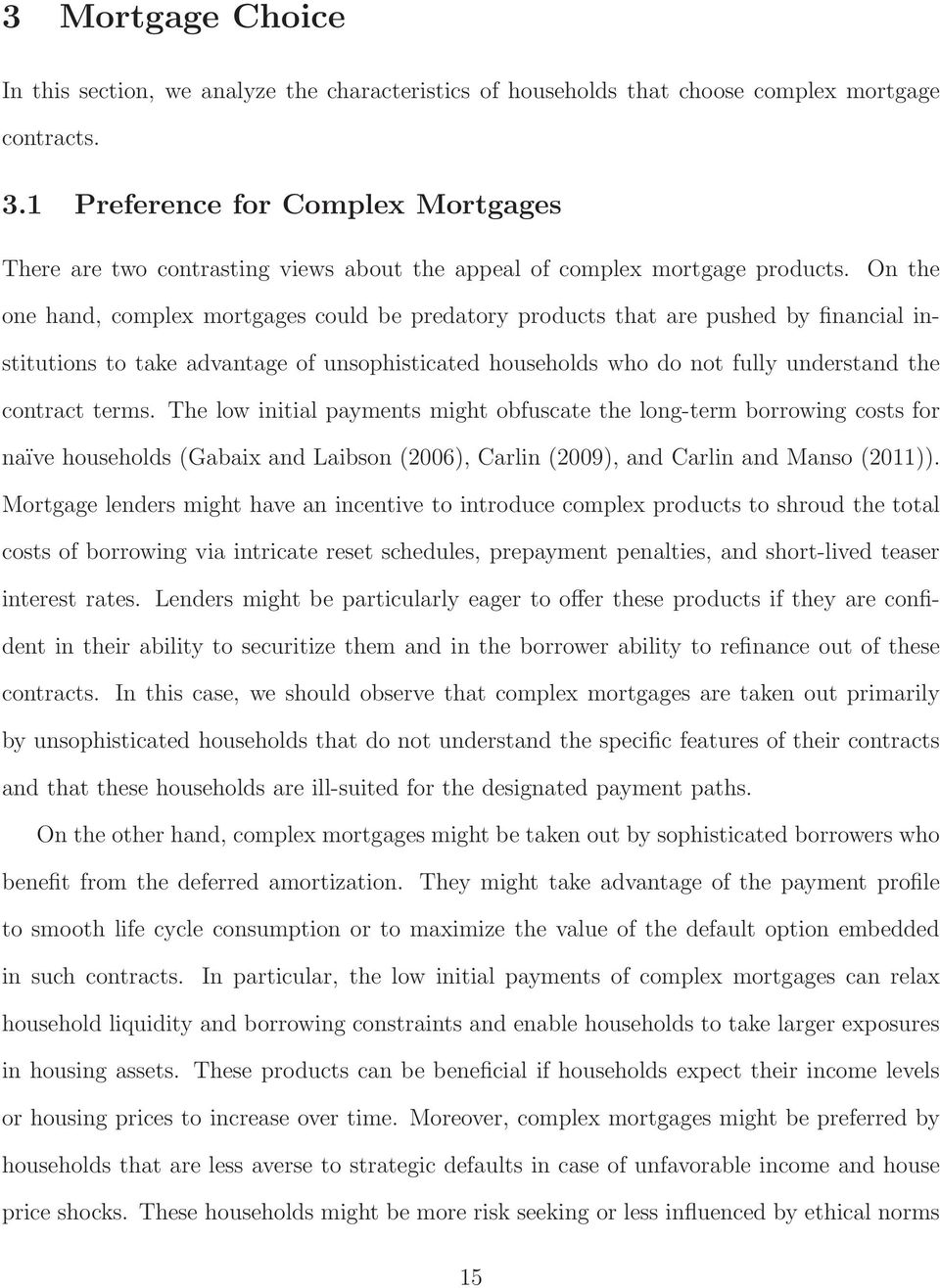 On the one hand, complex mortgages could be predatory products that are pushed by financial institutions to take advantage of unsophisticated households who do not fully understand the contract terms.