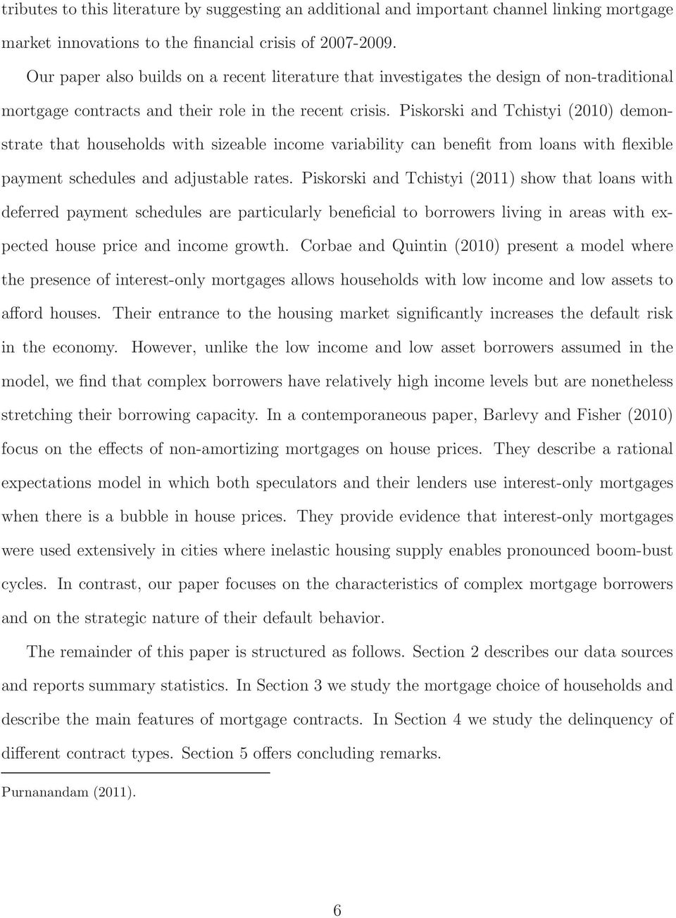 Piskorski and Tchistyi (2010) demonstrate that households with sizeable income variability can benefit from loans with flexible payment schedules and adjustable rates.