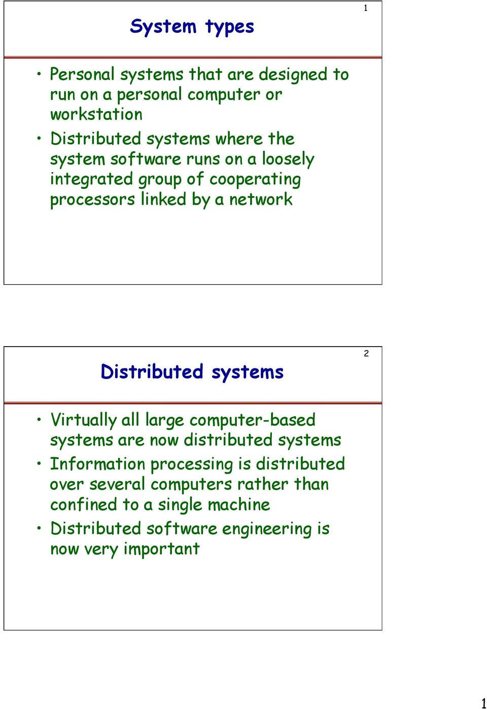 systems 2 Virtually all large computer-based systems are now distributed systems Information processing is distributed
