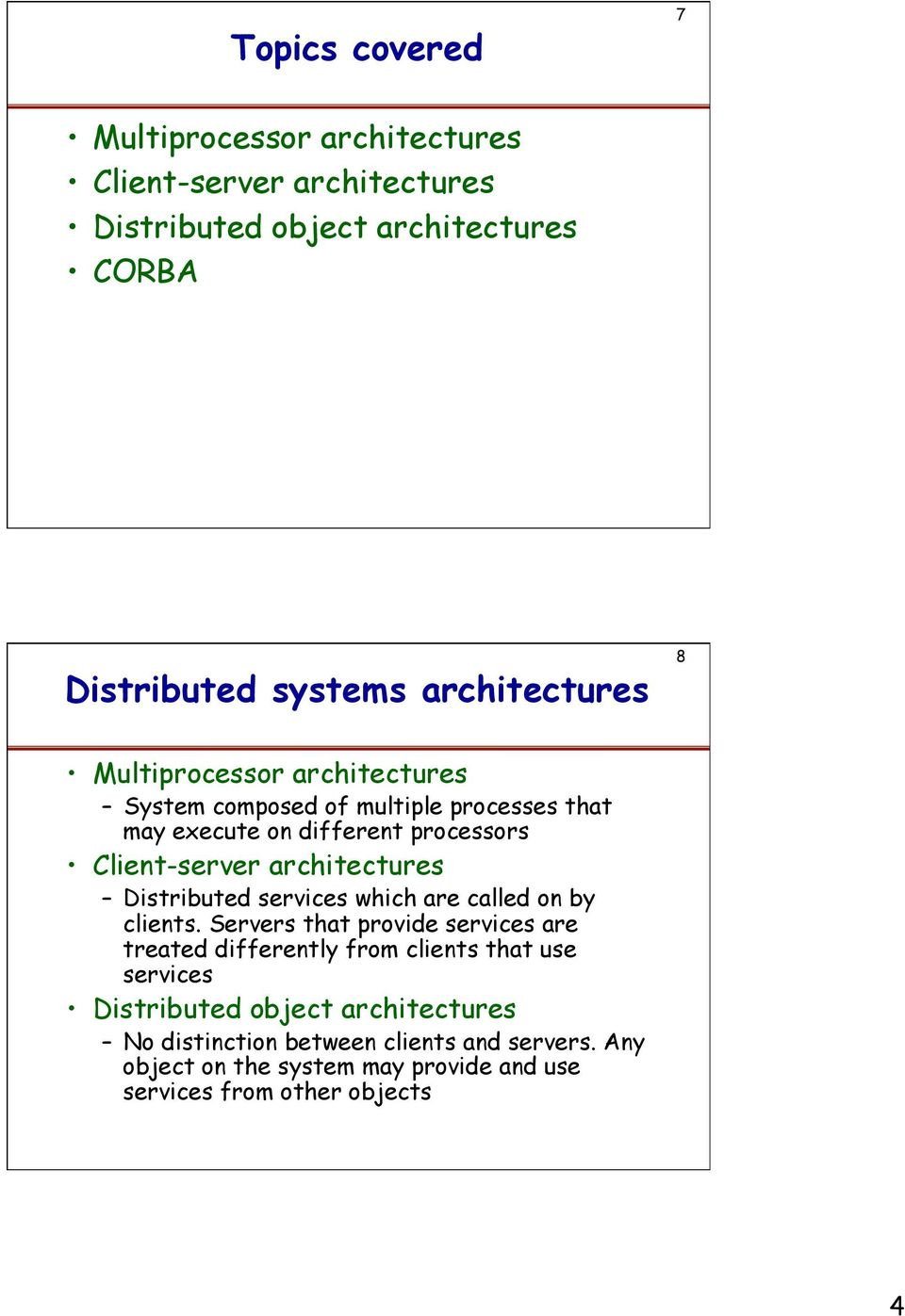 architectures Distributed services which are called on by clients.