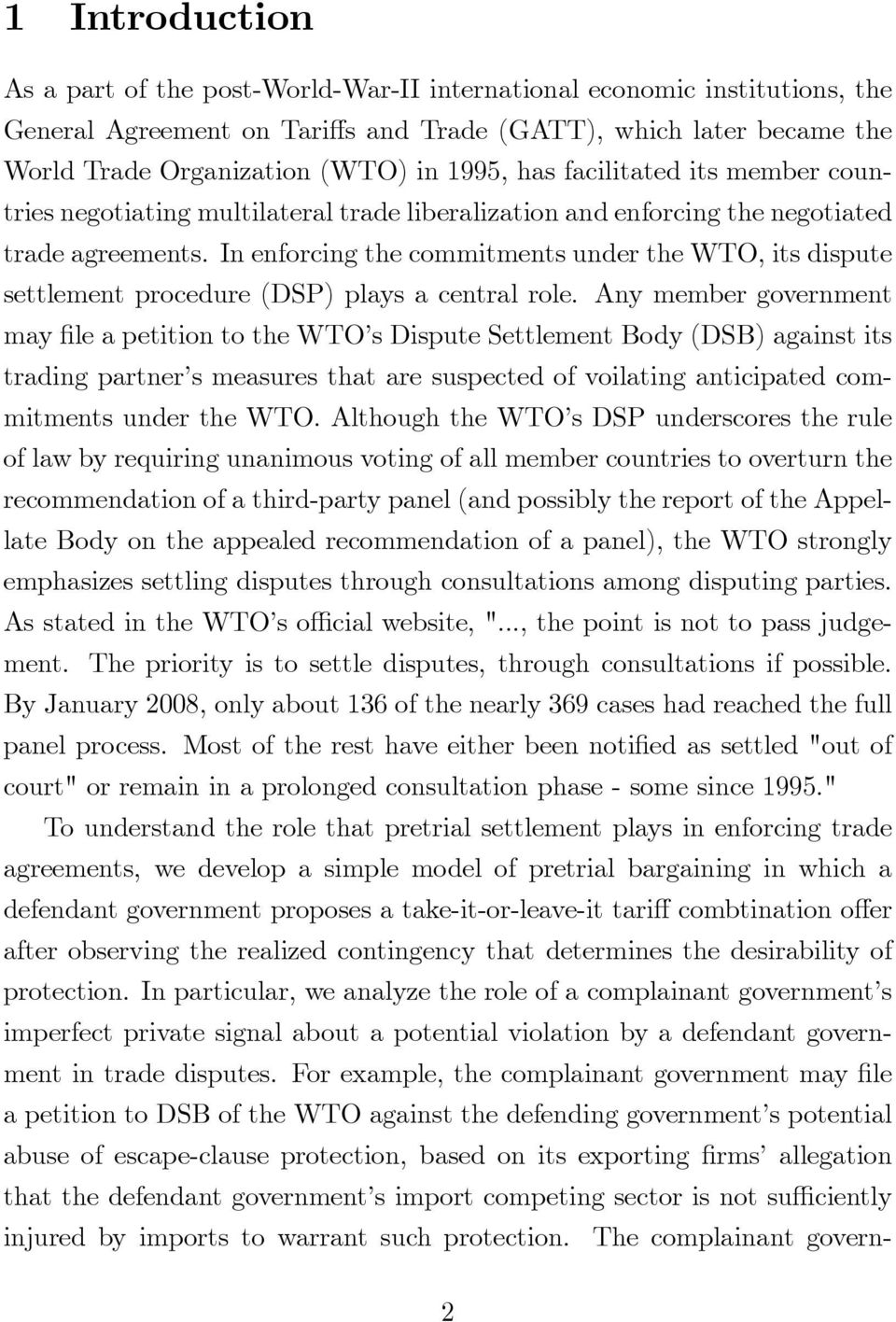 In enforcing te commitments under te WTO, its dispute settlement procedure (DSP) plays a central role.