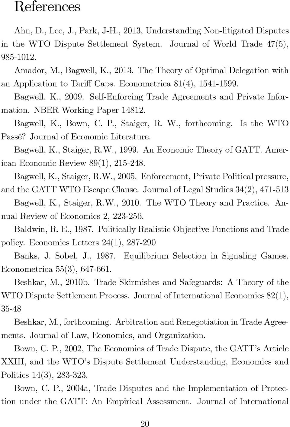 Is te WTO Passé? Journal of Economic Literature. Bagwell, K., Staiger, R.W., 1999. An Economic Teory of GATT. American Economic Review 89(1), 215-248. Bagwell, K., Staiger, R.W., 2005.