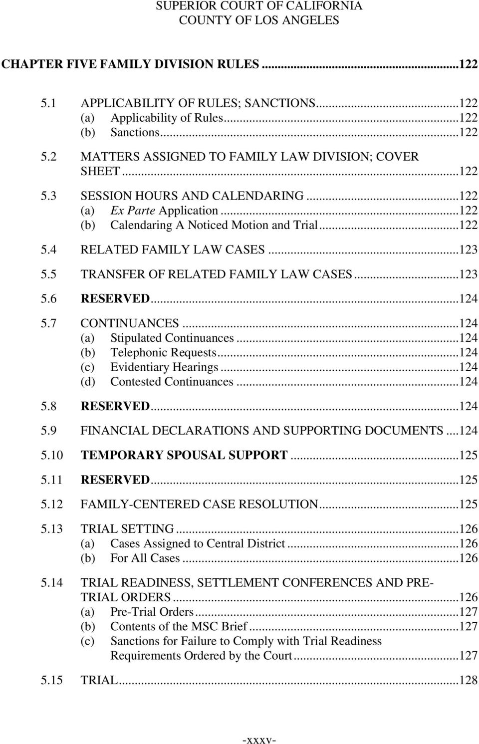 5 TRANSFER OF RELATED FAMILY LAW CASES...123 5.6 RESERVED...124 5.7 CONTINUANCES...124 (a) Stipulated Continuances...124 (b) Telephonic Requests...124 (c) Evidentiary Hearings.