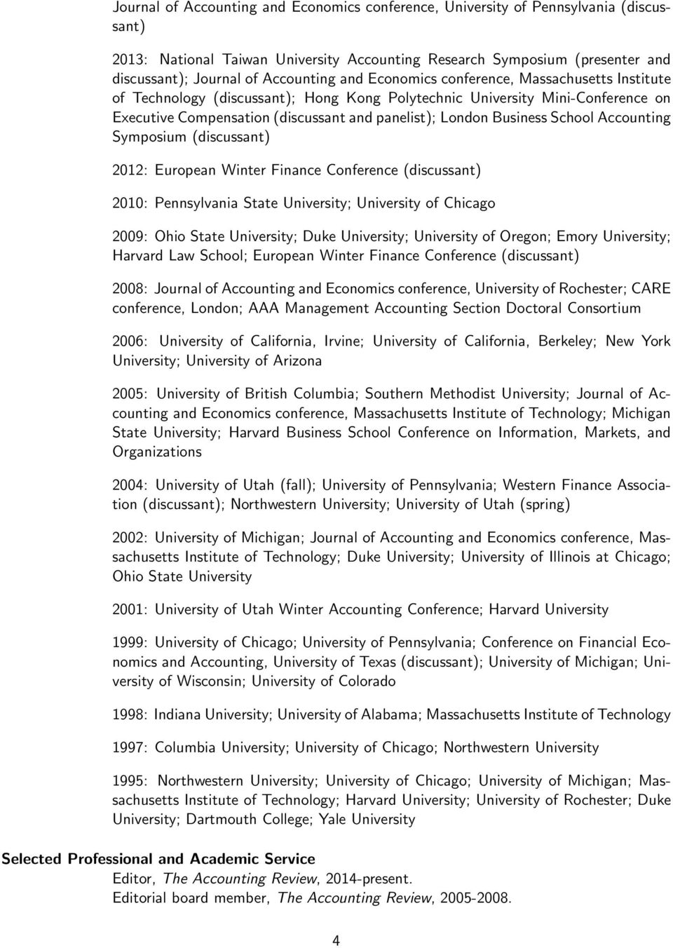 Business School Accounting Symposium (discussant) 2012: European Winter Finance Conference (discussant) 2010: Pennsylvania State University; University of Chicago 2009: Ohio State University; Duke
