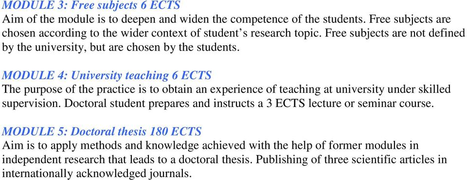 MODULE 4: University teaching ECTS The purpose of the practice is to obtain an experience of teaching at university under skilled supervision.
